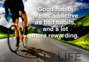 good habits are as addictive as bad habits